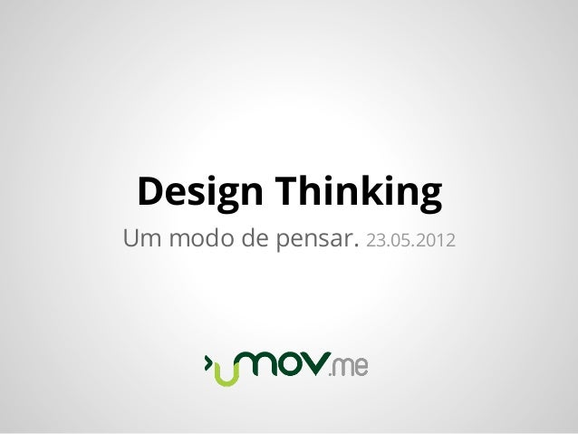 Design ThinkingUm modo de pensar. 23.05.2012