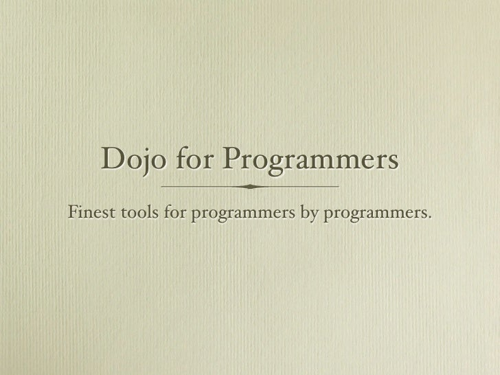Dojo for Programmers Finest tools for programmers by programmers.