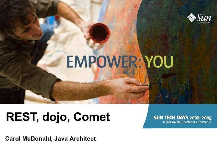 REST, dojo, Comet Carol McDonald, Java Architect