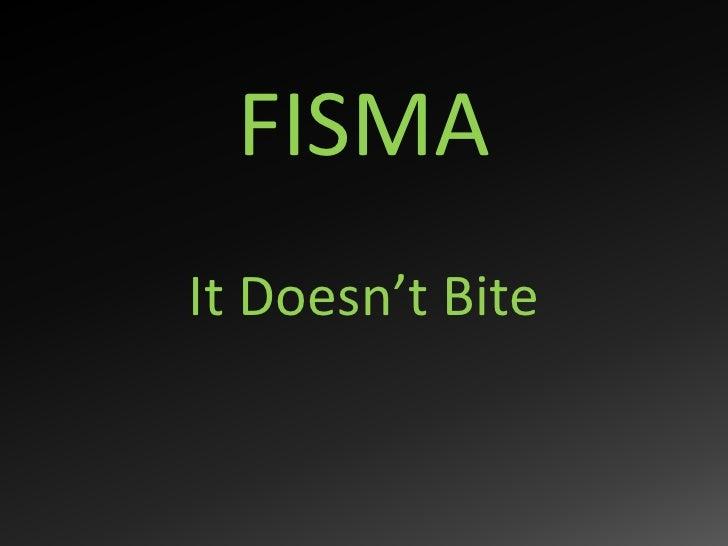 FISMA It Doesn't Bite