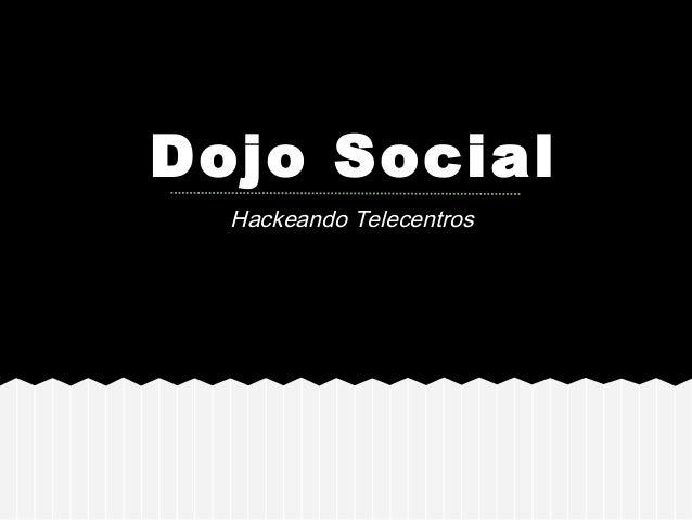 Dojo Social Hackeando Telecentros