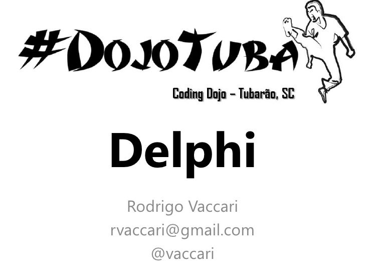 Delphi  Rodrigo Vaccarirvaccari@gmail.com     @vaccari