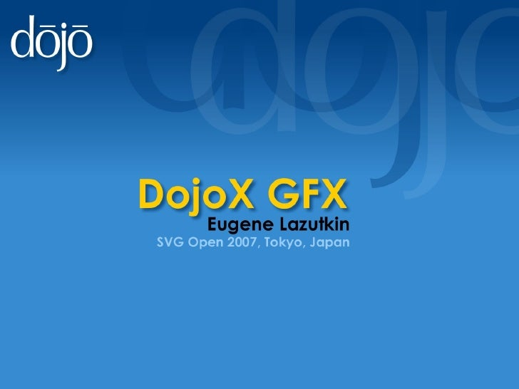 What is DojoX GFX?     It's a cross-platform vector graphics package ●      written in JavaScript.     Frequently referenc...