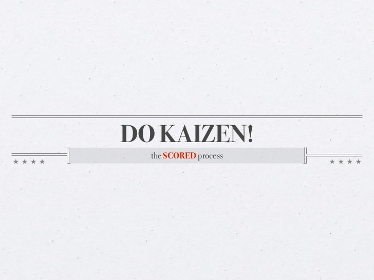 DO KAIZEN!  the SCORED process