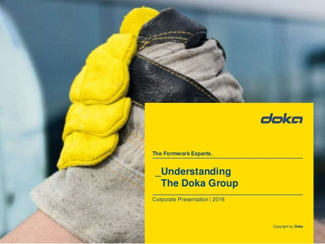 Copyright by Doka The Formwork Experts. Corporate Presentation | 2016 _Understanding The Doka Group