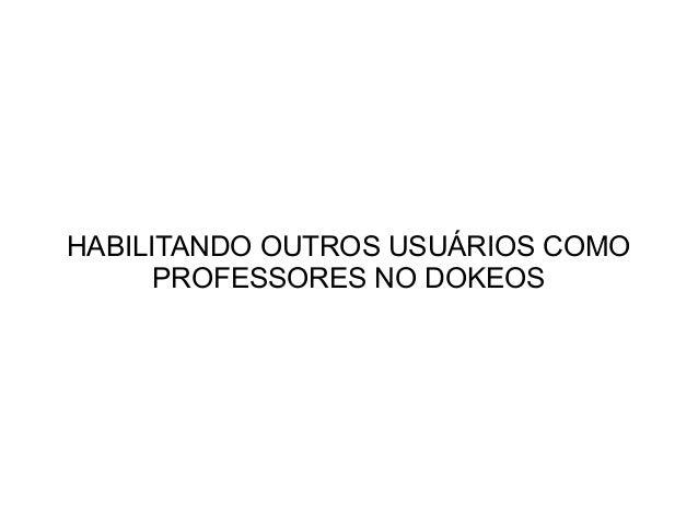 HABILITANDO OUTROS USUÁRIOS COMO PROFESSORES NO DOKEOS