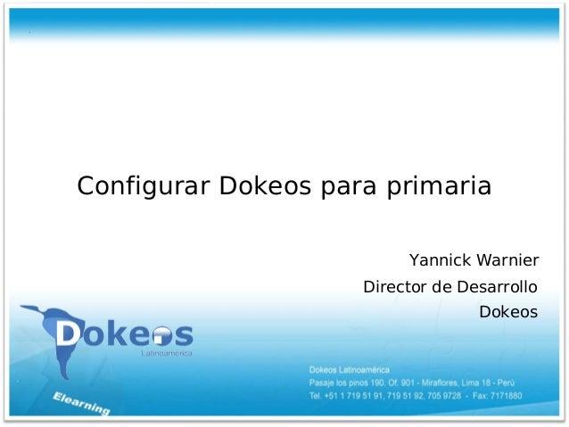 Configurar Dokeos para primaria Yannick Warnier Director de Desarrollo Dokeos