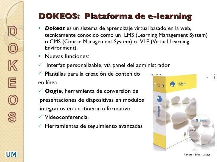 DOKEOS: Plataforma de e-learning    Dokeos es un sistema de aprendizaje virtual basado en la web,     técnicamente conoci...