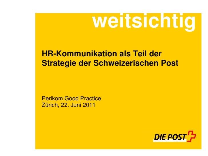 weitsichtigHR-Kommunikation als Teil derStrategie der Schweizerischen PostPerikom Good PracticeZürich, 22. Juni 2011
