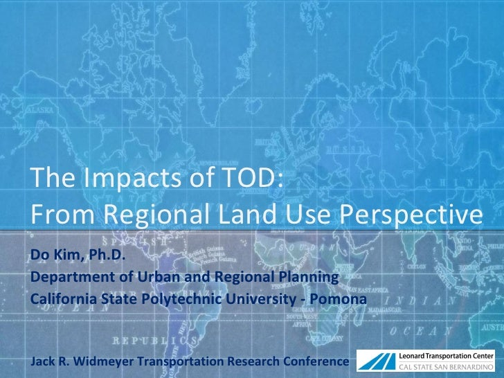 The Impacts of TOD:From Regional Land Use PerspectiveDo Kim, Ph.D.Department of Urban and Regional PlanningCalifornia Stat...