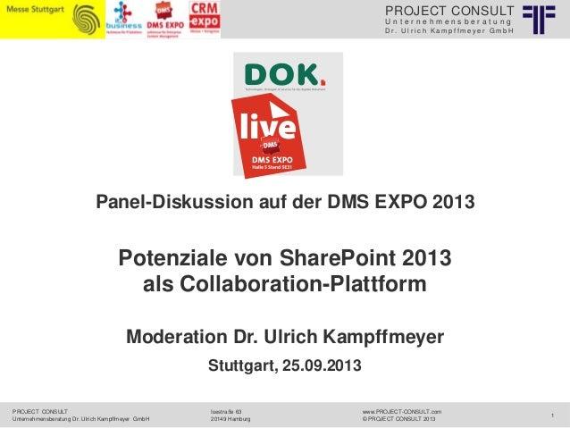 PROJECT CONSULT Unternehmensberatung Dr. Ulrich Kampffmeyer GmbH  Panel-Diskussion auf der DMS EXPO 2013  Potenziale von S...