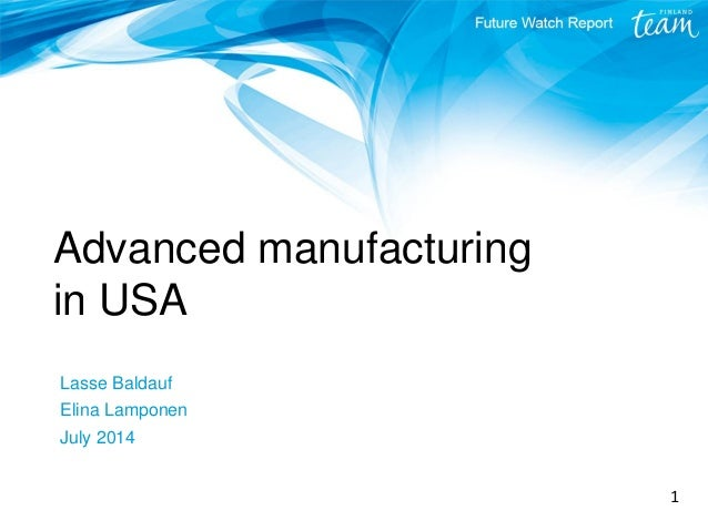 Advanced manufacturing in USA Lasse Baldauf Elina Lamponen July 2014 1