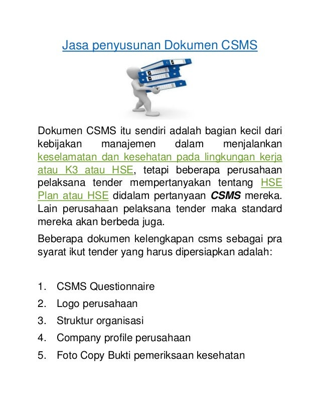 Jasa penyusunan Dokumen CSMS Dokumen CSMS itu sendiri adalah bagian kecil dari kebijakan manajemen dalam menjalankan kesel...