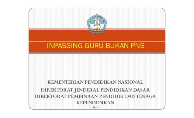 INPASSING GURU BUKAN PNS    KEMENTERIAN PENDIDIKAN NASIONAL  DIREKTORAT JENDERAL PENDIDIKAN DASARDIREKTORAT PEMBINAAN PEND...