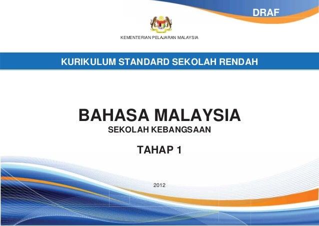KEMENTERIAN PELAJARAN MALAYSIA KURIKULUM STANDARD SEKOLAH RENDAH BAHASA MALAYSIA SEKOLAH KEBANGSAAN TAHAP 1 2012 DRAF