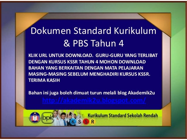Dokumen Standard Kurikulum& PBS Tahun 4KLIK URL UNTUK DOWNLOAD. GURU-GURU YANG TERLIBATDENGAN KURSUS KSSR TAHUN 4 MOHON DO...