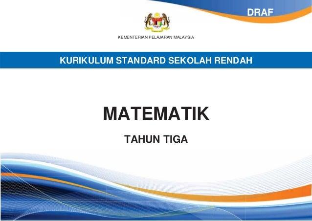 DRAF          KEMENTERIAN PELAJARAN MALAYSIAKURIKULUM STANDARD SEKOLAH RENDAH       MATEMATIK            TAHUN TIGA