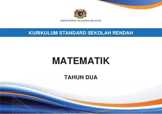 KEMENTERIAN PELAJARAN MALAYSIA  KURIKULUM STANDARD SEKOLAH RENDAH  MATEMATIK  TAHUN DUA
