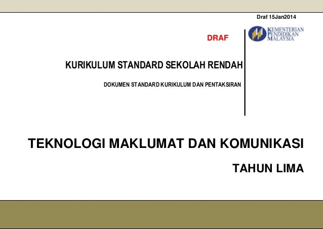 Draf 15Jan2014 DRAF KURIKULUM STANDARD SEKOLAH RENDAH DOKUMEN STANDARD KURIKULUM DAN PENTAKSIRAN TEKNOLOGI MAKLUMAT DAN KO...