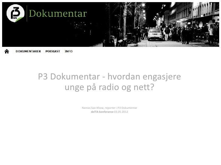 P3 Dokumentar - hvordan engasjere      unge på radio og nett?          Nareas Sae-Khow, reporter i P3 Dokumentar          ...
