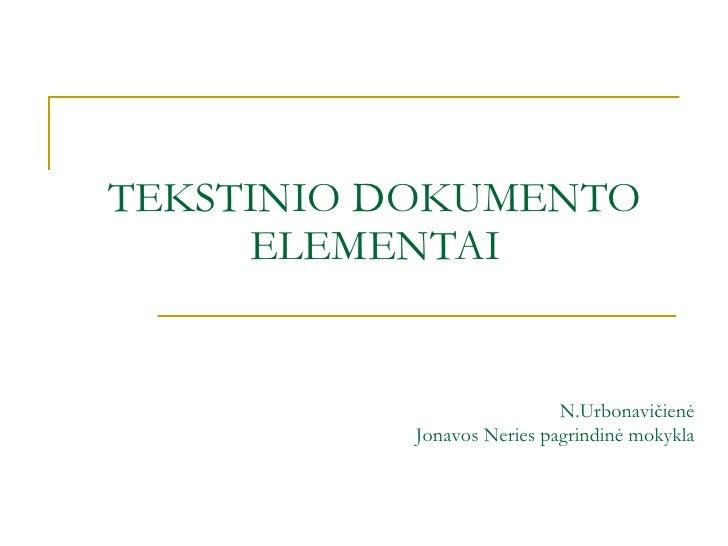TEKSTINIO  DOKUMENTO ELEMENTAI N.Urbonavičienė Jonavos  Neries  pagrindinė mokykla