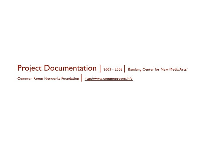 Project Documentation | 2003 - 2008 | Bandung Center for New Media Arts/ Common Room Networks Foundation | http://www.comm...