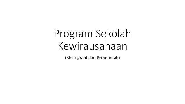 Program Sekolah Kewirausahaan (Block grant dari Pemerintah)