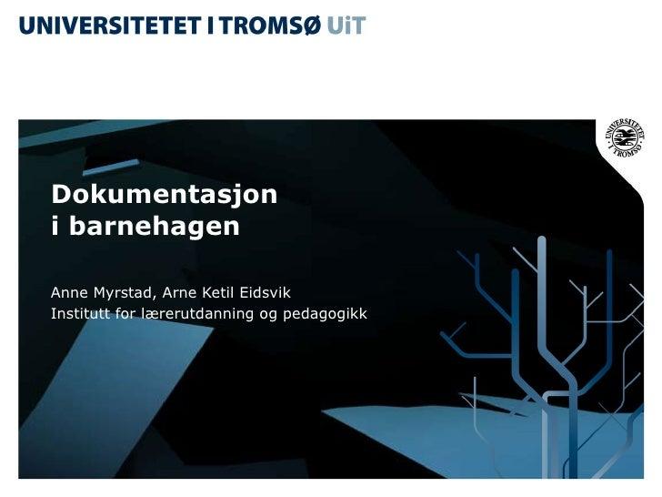 Dokumentasjon  i barnehagen  Anne Myrstad, Arne Ketil Eidsvik Institutt for lærerutdanning og pedagogikk