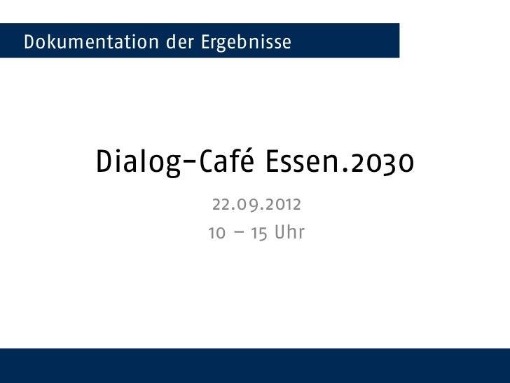 Dokumentation der Ergebnisse       Dialog-Café Essen.2030                    22.09.2012                   10 – 15 Uhr