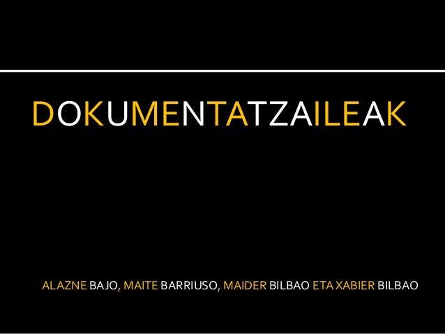 DOKUMENTATZAILEAK  ALAZNE BAJO, MAITE BARRIUSO, MAIDER BILBAO ETA XABIER BILBAO