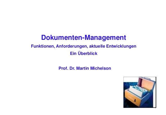 1 Prof. Dr. Martin Michelson Dokumenten-Management Funktionen, Anforderungen, aktuelle Entwicklungen Ein Überblick