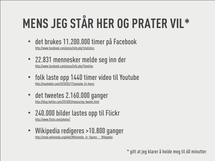 MENS JEG STÅR HER OG PRATER VIL*  • det brukes 11.200.000 timer på Facebook     http://www.facebook.com/press/info.php?sta...