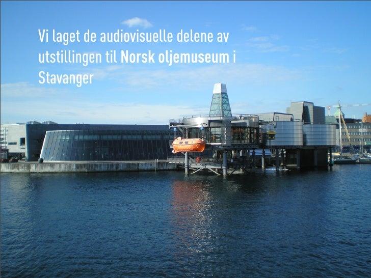 Vi laget de audiovisuelle delene av utstillingen til Norsk oljemuseum i Stavanger