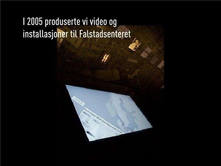I 2005 produserte vi video og installasjoner til Falstadsenteret
