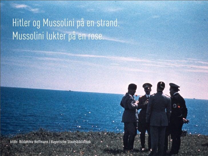 Hitler og Mussolini på en strand.  Mussolini lukter på en rose.     kilde: Bildarchiv Hoffmann / Bayerische Staatsbiblioth...