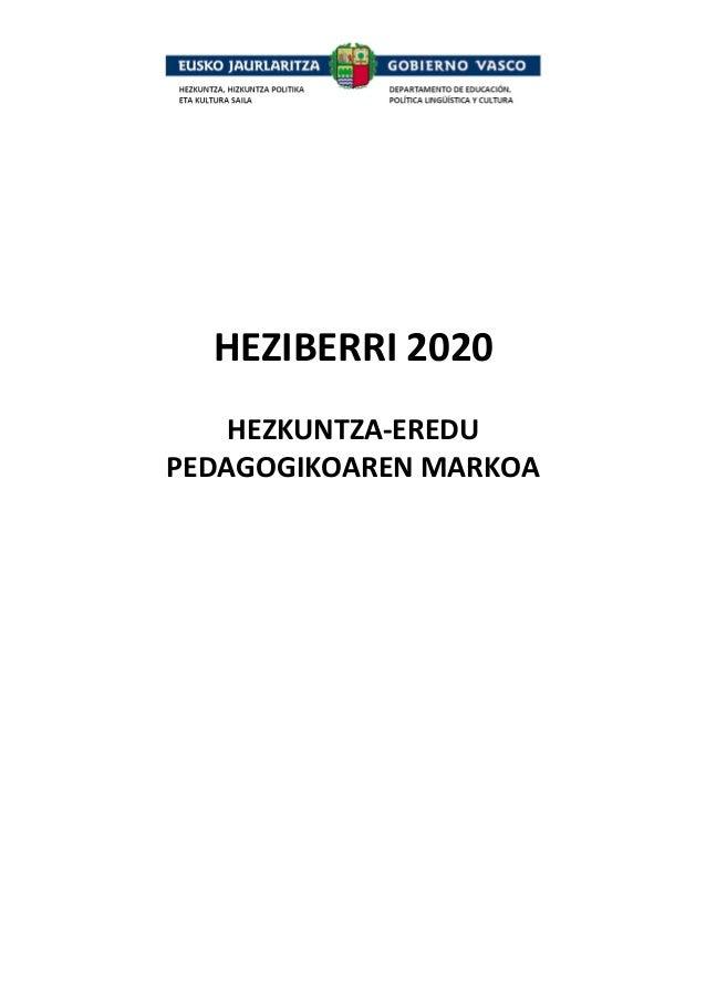HEZIBERRI2020  HEZKUNTZA‐EREDU PEDAGOGIKOARENMARKOA