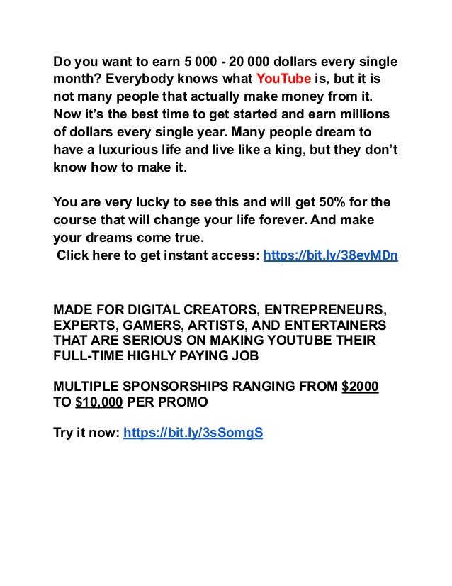 Do you want to earn 5 000 - 20 000 dollars every single month? Everybody knows what YouTube is, but it is not many people ...