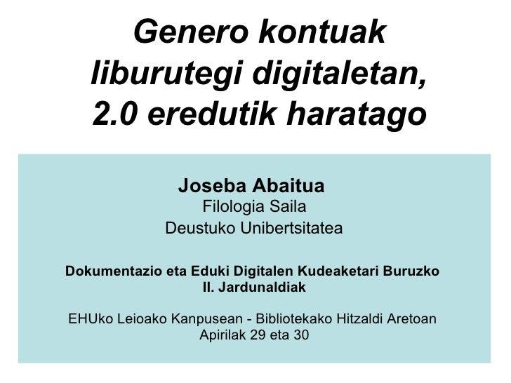 Joseba Abaitua  Filologia Saila  Deustuko Unibertsitatea   Dokumentazio eta Eduki Digitalen Kudeaketari Buruzko  II. Jard...
