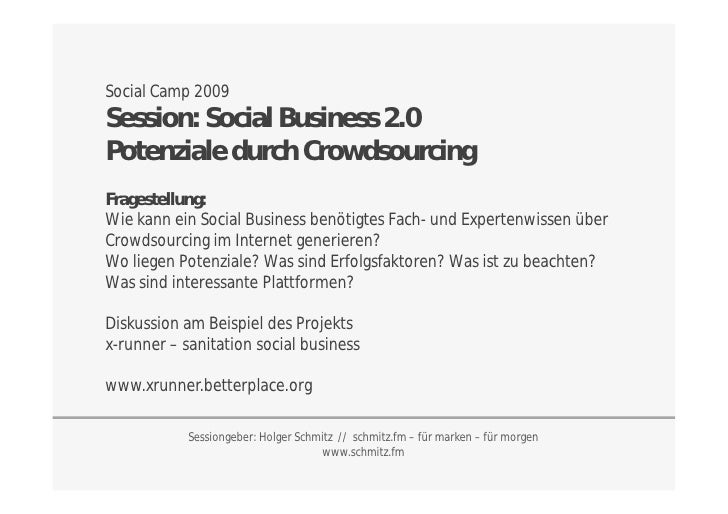 Social Camp 2009 Session: Social Business 2.0 Potenziale durch Crowdsourcing Fragestellung: Wie kann ein Social Business b...
