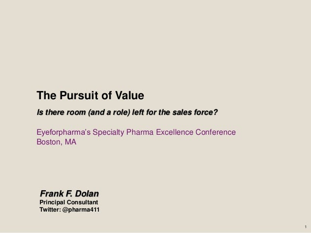 The Pursuit of ValueIs there room (and a role) left for the sales force?Eyeforpharma's Specialty Pharma Excellence Confere...