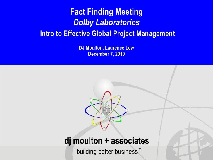 building better business TM Fact Finding Meeting Dolby Laboratories Intro to Effective Global Project Management DJ Moulto...