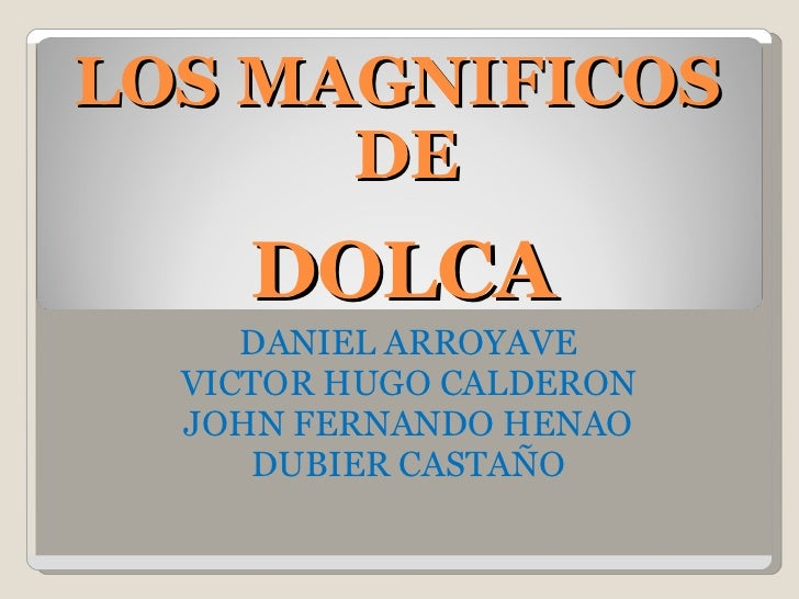 DOLCA DANIEL ARROYAVE VICTOR HUGO CALDERON JOHN FERNANDO HENAO DUBIER CASTAÑO LOS MAGNIFICOS  DE