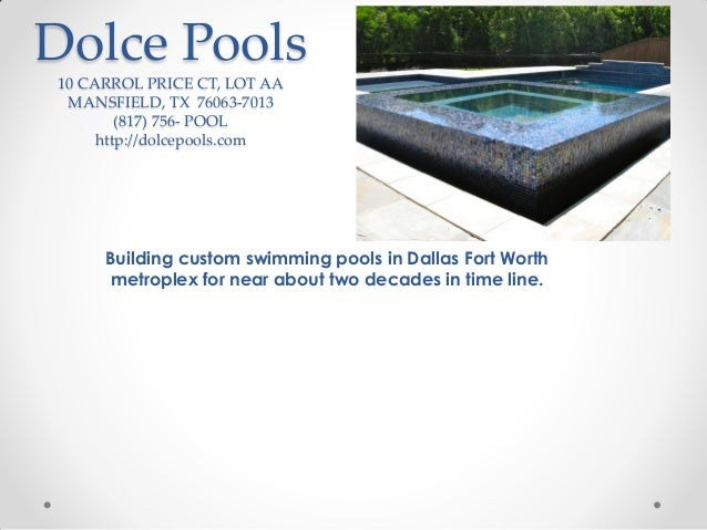 Dolce Pools 10 CARROL PRICE CT, LOT AA MANSFIELD, TX 76063-7013 (817) 756- POOL http://dolcepools.com  Building custom swi...