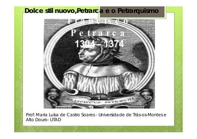 Dolce stil nuovo,Petrarca e o Petrarquismo Prof: Maria Luísa de Castro Soares - Universidade de Trás-os-Montes e Alto Dour...