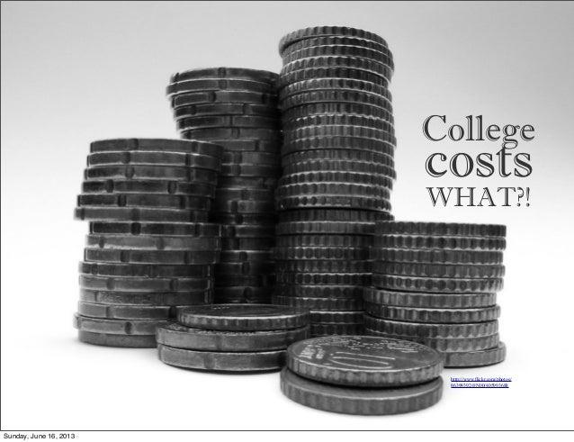 CollegeWHAT?!costshttp://www.flickr.com/photos/86399392@N00/405993688Sunday, June 16, 2013