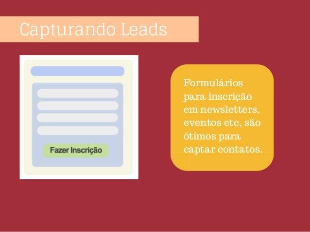 Capturando Leads Formulários para inscrição em newsletters, eventos etc, são ótimos para captar contatos.