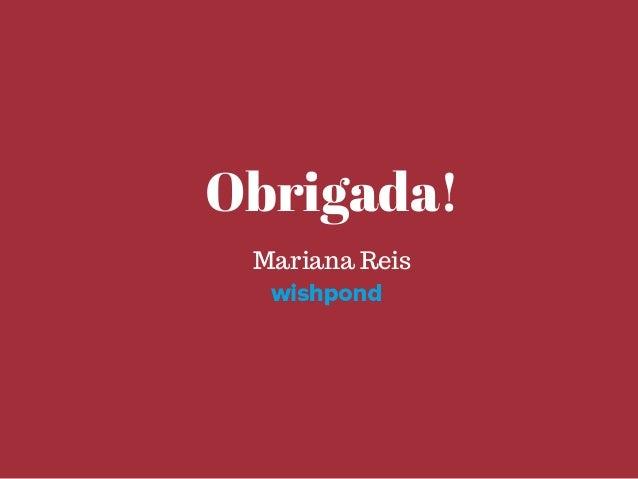Obrigada! Mariana Reis
