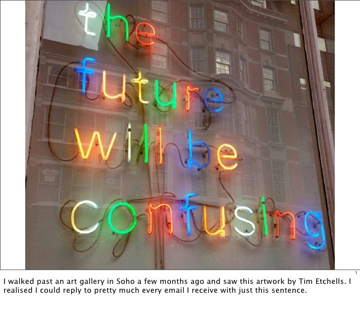 1I walked past an art gallery in Soho a few months ago and saw this artwork by Tim Etchells. Irealised I could reply to pr...