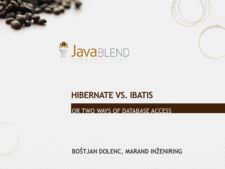 HIBERNATE VS. IBATIS OR TWO WAYS OF DATABASE ACCESS     BOŠTJAN DOLENC, MARAND INŽENIRING