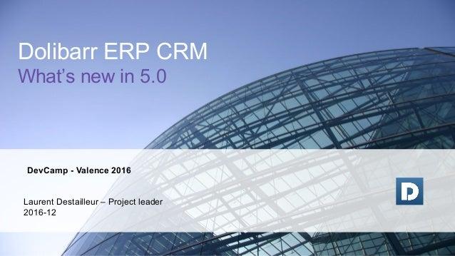 DevCamp - Valence 2016 Laurent Destailleur – Project leader 2016-12 Dolibarr ERP CRM What's new in 5.0